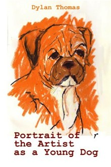 Portrait of the Artist as a Young Dog / Other Stories by Dylan Thomas